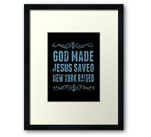 God Made Jesus Saved New York Raised - T-shirts & Hoodies Framed Print