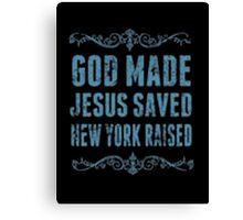 God Made Jesus Saved New York Raised - T-shirts & Hoodies Canvas Print