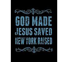 God Made Jesus Saved New York Raised - T-shirts & Hoodies Photographic Print