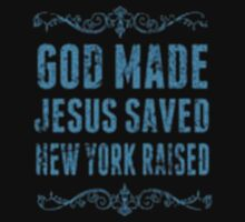 God Made Jesus Saved New York Raised - T-shirts & Hoodies by elegantarts