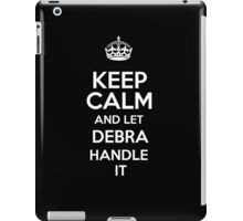 Keep calm and let Debra handle it! iPad Case/Skin