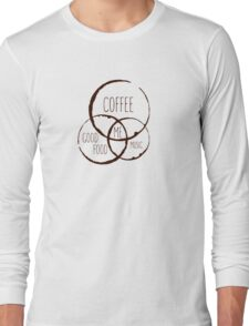 Coffee, good food & music! Long Sleeve T-Shirt