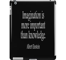 EINSTEIN, Imagination is more important than knowledge. Albert Einstein, White Type iPad Case/Skin