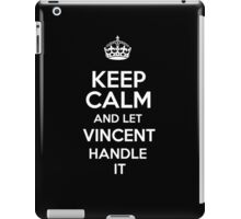 Keep calm and let Vincent handle it! iPad Case/Skin