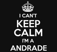 I can't keep calm I'm a Andrade by keepingcalm