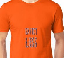 expect less Unisex T-Shirt