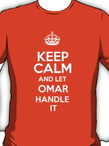 Keep calm and let Omar handle it! T-Shirt