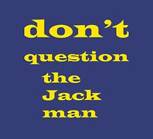 Don't question the jack man Unisex T-Shirt