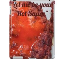 Let Me Be Your Hot Sauce iPad Case/Skin