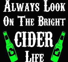 Always Look On The Bright Cider Life T Shirts, Stickers and Other Gifts Monty Python's by zandosfactry