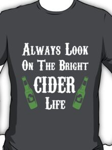 Always Look On The Bright Cider Life T Shirts, Stickers and Other Gifts Monty Python's T-Shirt