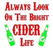 Always Look On The Bright Cider Life T Shirts, Stickers and Other Gifts Monty Python's Photographic Print