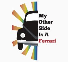 My Other Side Is a Ferrari by ommatron