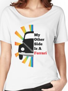 My Other Side Is a Ferrari Women's Relaxed Fit T-Shirt
