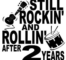 Rockin And Rollin After 2 Years by GiftIdea