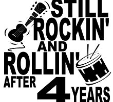 Rockin And Rollin After 4 Years by GiftIdea