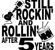 Rockin And Rollin After 5 Years by GiftIdea