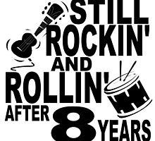 Rockin And Rollin After 8 Years by GiftIdea