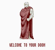 WELCOME TO YOUR DOOM Unisex T-Shirt