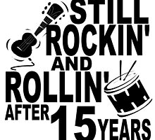 Rockin And Rollin After 15 Years by GiftIdea