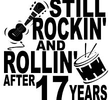 Rockin And Rollin After 17 Years by GiftIdea