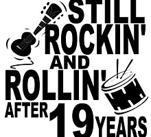 Rockin And Rollin After 19 Years by GiftIdea