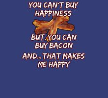 You can't buy Happiness - But, you can buy bacon - And... that makes me happy! Unisex T-Shirt
