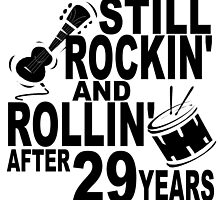 Rockin And Rollin After 29 Years by GiftIdea
