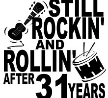 Rockin And Rollin After 31 Years by GiftIdea