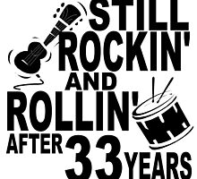 Rockin And Rollin After 33 Years by GiftIdea