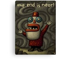 The End is Near! Canvas Print