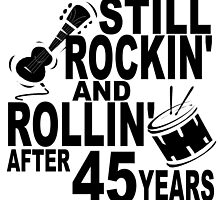 Rockin And Rollin After 45 Years by GiftIdea