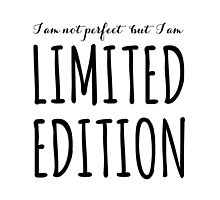 I am not perfect but I am limited edition by beakraus