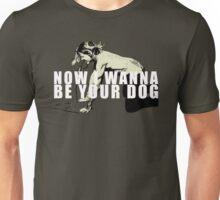 Now I Wanna Be Your Dog Iggy Pop Tshirt Unisex T-Shirt