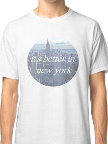 It's Better In New York Classic T-Shirt