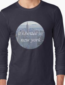 It's Better In New York Long Sleeve T-Shirt