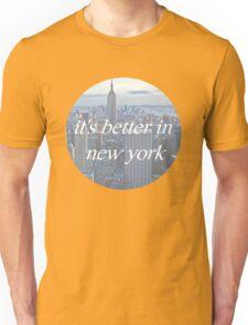 It's Better In New York Unisex T-Shirt