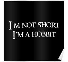 I'm not short, I'm a hobbit ( black ) Poster