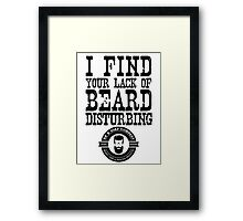 I Find Your Lack of Beard Disturbing - Dr K Soap Company Framed Print