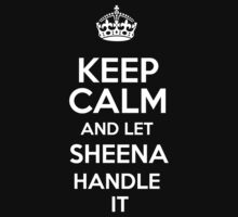Keep calm and let Sheena handle it! by DustinJackson