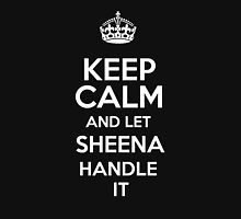 Keep calm and let Sheena handle it! T-Shirt