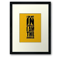 I AM NOT IN DANGER, I AM THE DANGER! Framed Print