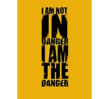 I AM NOT IN DANGER, I AM THE DANGER! Photographic Print