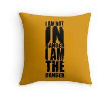 I AM NOT IN DANGER, I AM THE DANGER! Throw Pillow