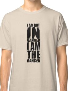 I AM NOT IN DANGER, I AM THE DANGER! Classic T-Shirt