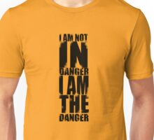 I AM NOT IN DANGER, I AM THE DANGER! Unisex T-Shirt