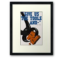 Give us the tools Framed Print
