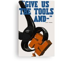Give us the tools Canvas Print