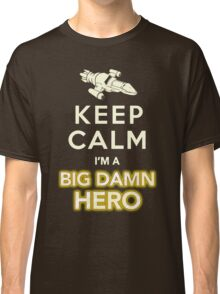 Keep Calm, I'm a Big Damn Hero Firefly Shirt Classic T-Shirt