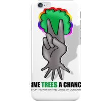 give trees a chance iPhone Case/Skin